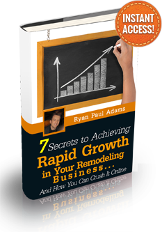 7 Secrets to Achieving Rapid Success in Your Remodeling Business