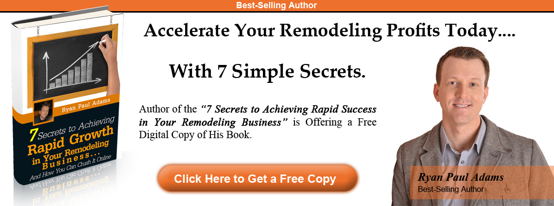 Accelerate Your Remodeling Profits Today.... With 7 Simple Secrets.
